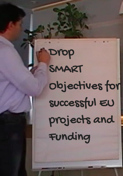 Why SMART Objectives are NOT really Smart in EU Projects and in successful grant applications